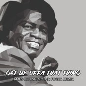 Get Up Offa That Thing (James Brown Motha Focka Remix) [BONUS TRACK]