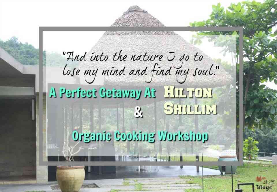 A Perfect Getaway At Hilton Shillim & Organic Cooking Workshop