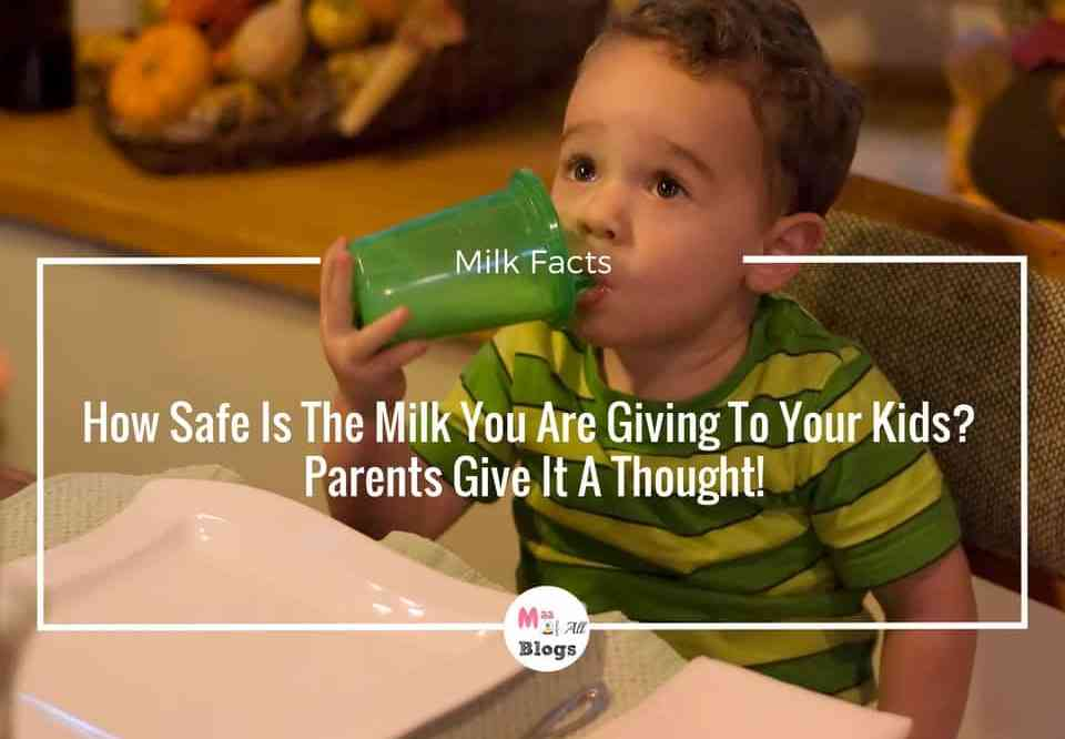How Safe Is The Milk You Are Giving To Your Kids? Parents Give It A Thought!