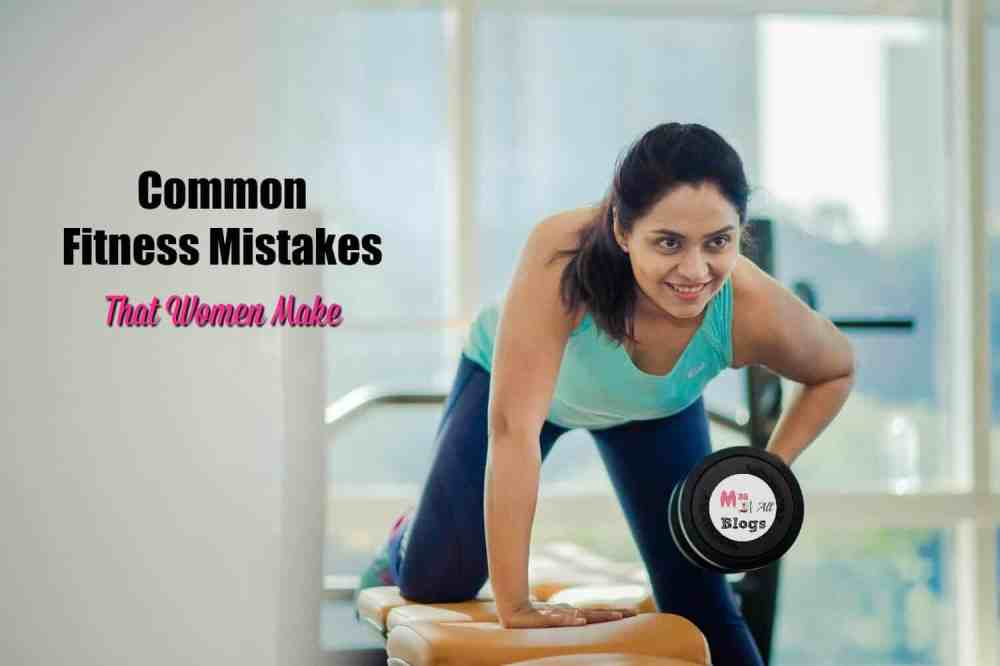 Common Fitness Mistakes That Women Make