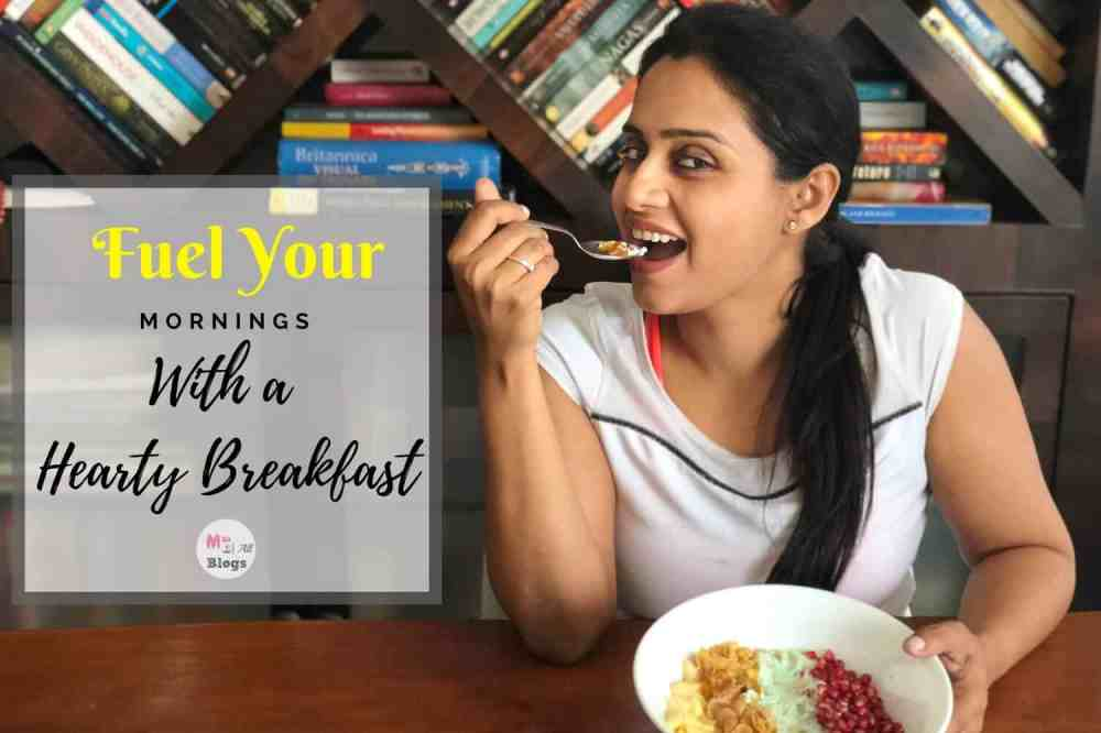 Fuel Your Mornings With A Hearty Breakfast- Never Skip Breakfast