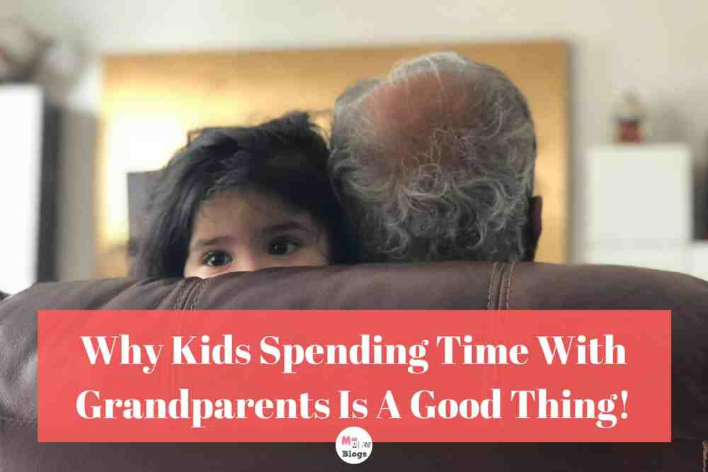 Why Kids Spending Time With Grandparents Is A Good Thing!
