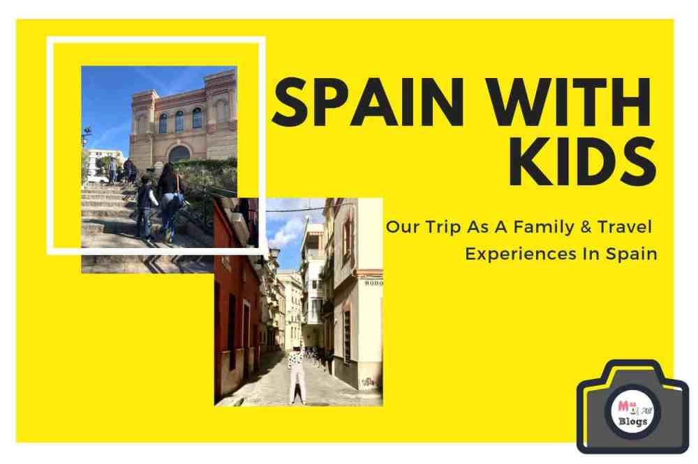 Spain With Kids: Our Family Trip & Travel Experiences In Spain