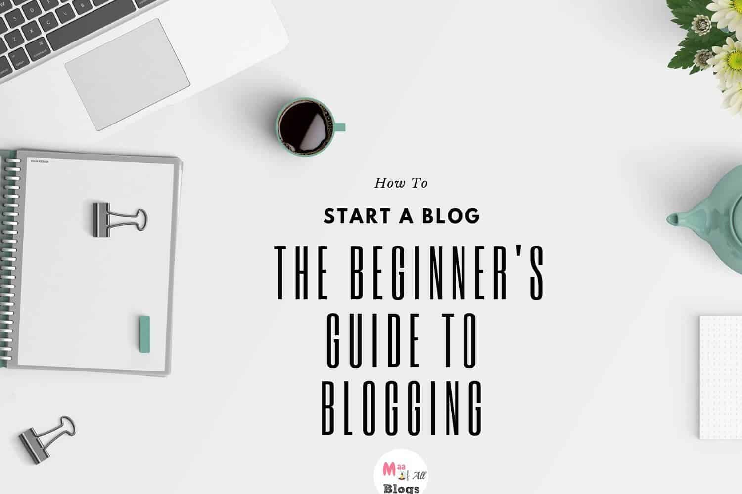 How To Start A Blog- The Beginner