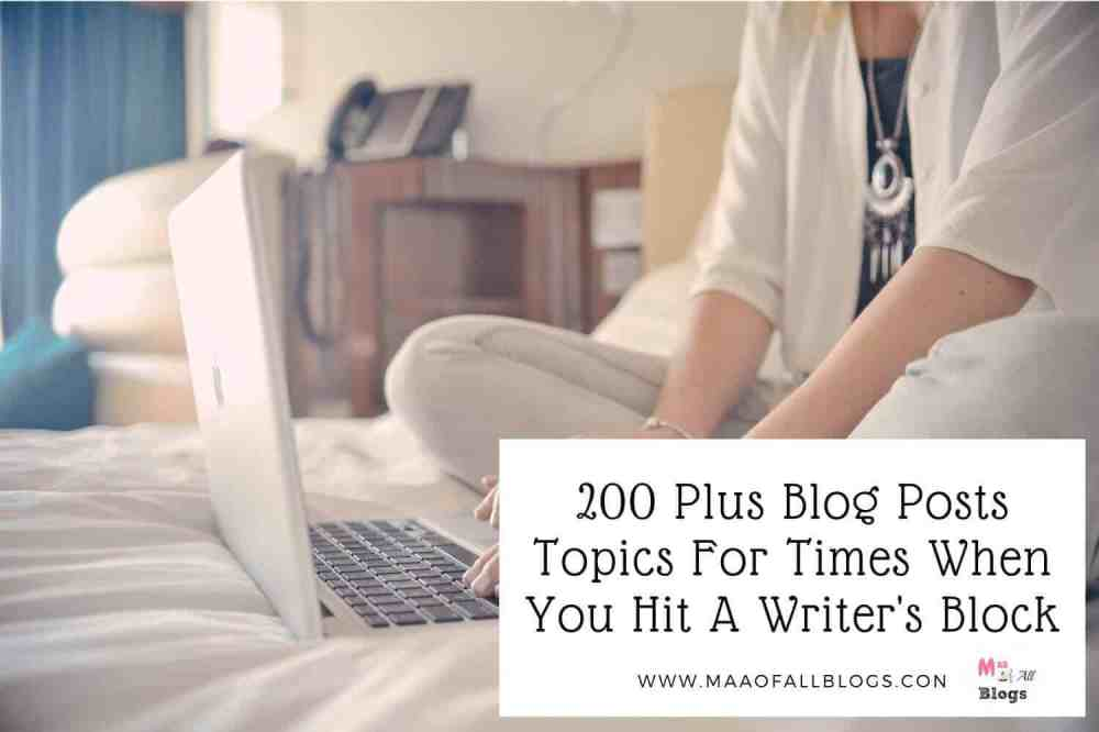 200 Plus Blog Post Topics For Times When You Hit A Writer's Block