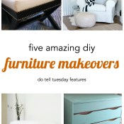 5 DIY Furniture Makeovers + Do Tell Tuesday
