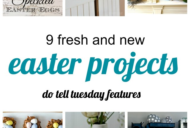 9 Easter Projects from the Do Tell Tuesday link party.