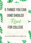 5 Things You Can (And Should) Rent For College