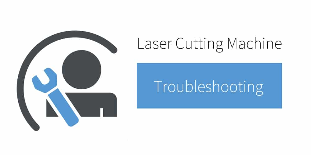 Laser Cutting Machine Troubleshooting
