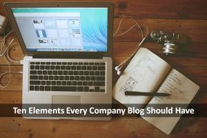 Ten Elements Every Company Blog Should Have