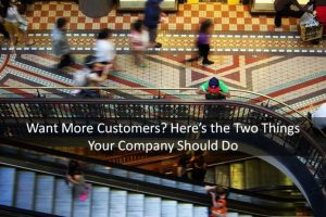 Want More Customers? Here's the Two Keys to Improving Your Company's New Customer Acquisition Rate