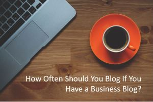 How Often Should You Blog If You Have a Business Blog?