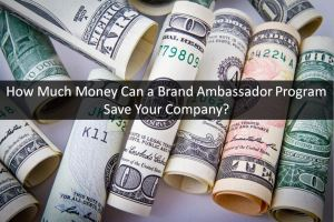 How much money will a brand ambassador program save your company?