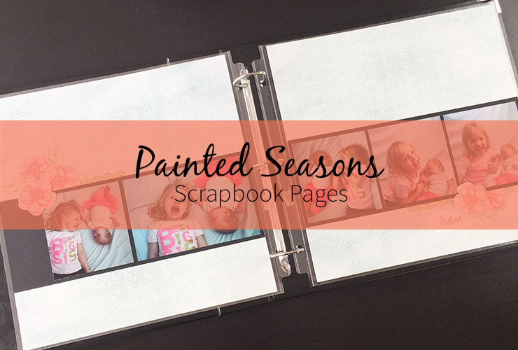 Painted Seasons Scrapbook Pages