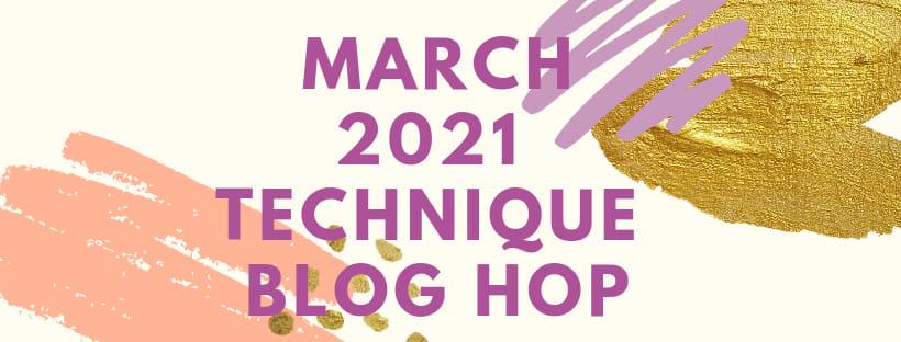 March 2021 Technique Blog Hop