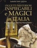 Oggetti Misteriosi Inspiegabili e Magici in Italia