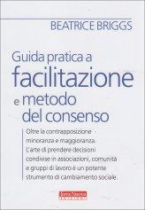 Guida Pratica a Facilitazione e Metodo del Consenso - Libro