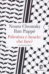 Palestina e Israele: che fare?