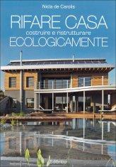 Rifare Casa - Costruire e Ristrutturare Ecologicamente - Libro