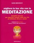 Migliora la tua Vita con la Meditazione! di Elena Benvenuti