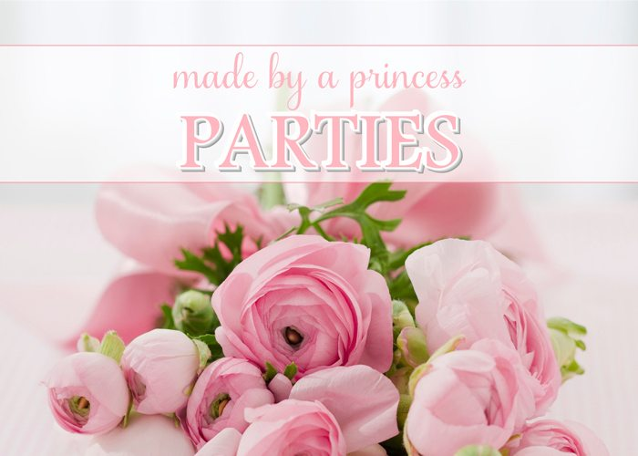 made by a princess  parties