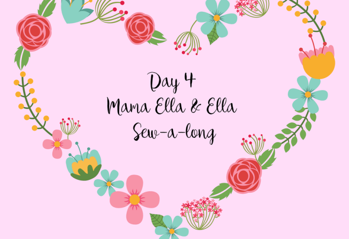 Day 4 – Mama Ella & Ella Sew-a-long