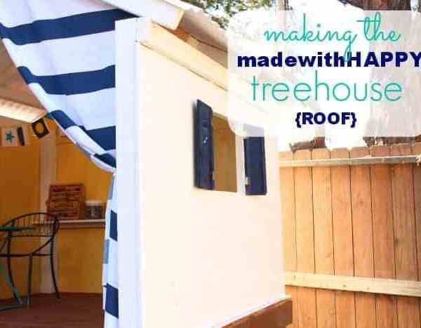 Making the Made with HAPPY Treehouse – Roof