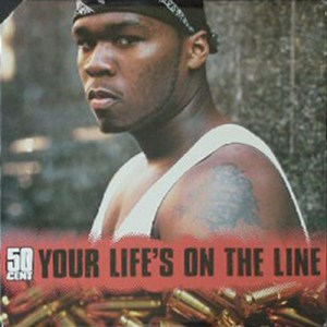 50 Cent ‎– Your Life's On The Line