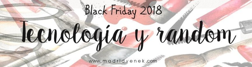 tecnologia descuentos black friday 2018 cyber monday 2018 madridvenek