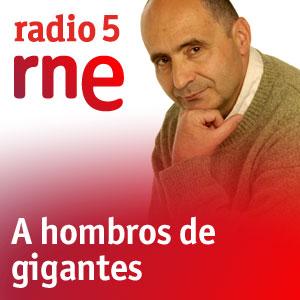 Radio 5. RNE. A hombros de gigantes.