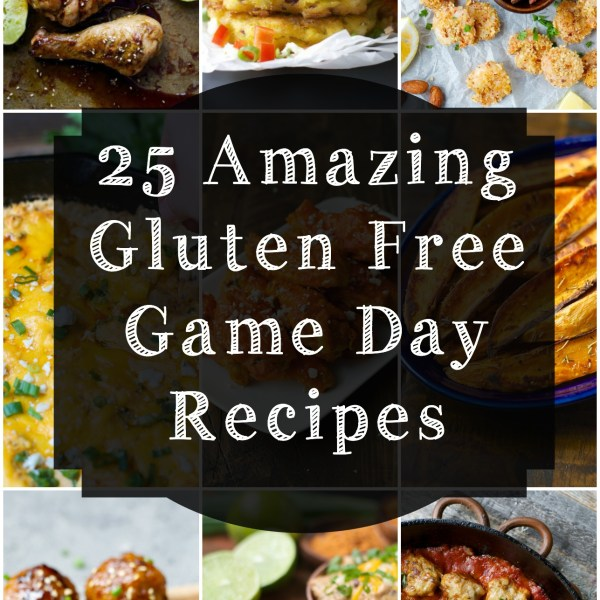 25 AMAZING Gluten Free Game Day Recipes! Easy Appetizers, Slow Cooker Recipes and more!