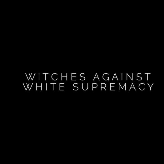 "White text on a solid black background that reads ""Witches against white supremacy"""