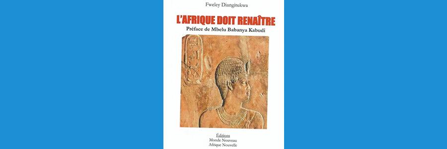 Le nouveau livre «L'AFRIQUE DOIT RENAÎTRE» du professeur Fweley Diangitukwa