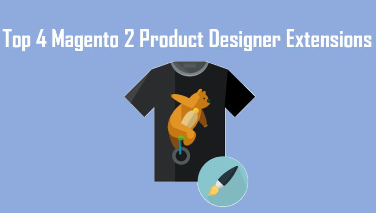 Top 4 Magento 2 Product Designer Extensions