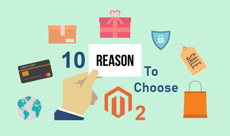 10 Reasons To Choose Magento 2 Platform For Ecommerce
