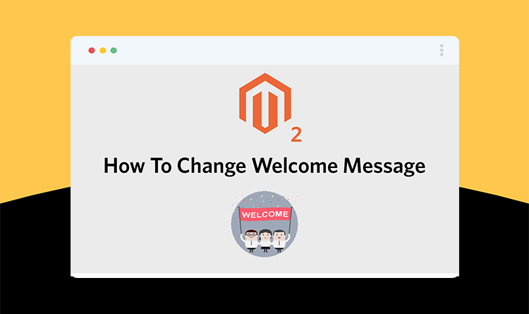 How To Change Welcome Message In Magento 2