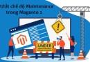Hướng dẫn bật/tắt chế độ Maintenance trong Magento 2