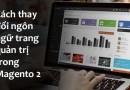 Cách thay đổi ngôn ngữ trang quản trị trong Magento 2