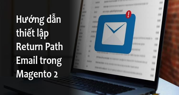 Hướng dẫn cách thiết lập Return Path Email trong Magento 2