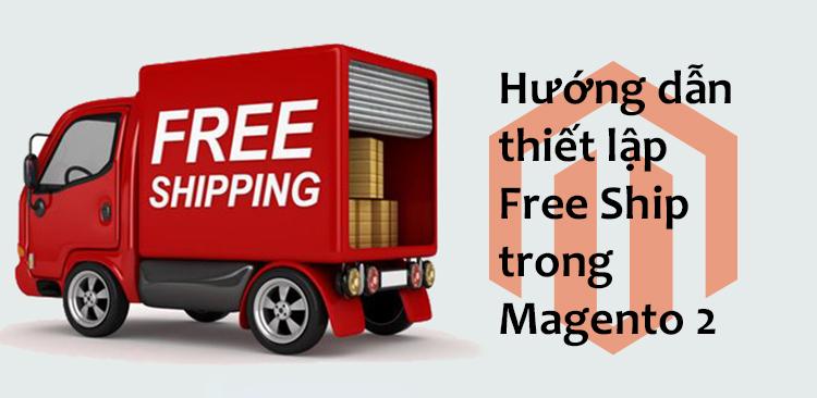 Hướng dẫn thiết lập Free Ship trong Magento 2