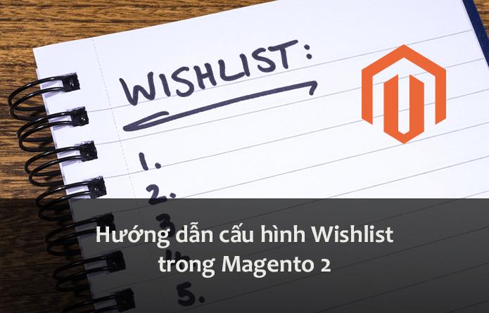 Hướng dẫn cấu hình Wishlist trong Magento 2