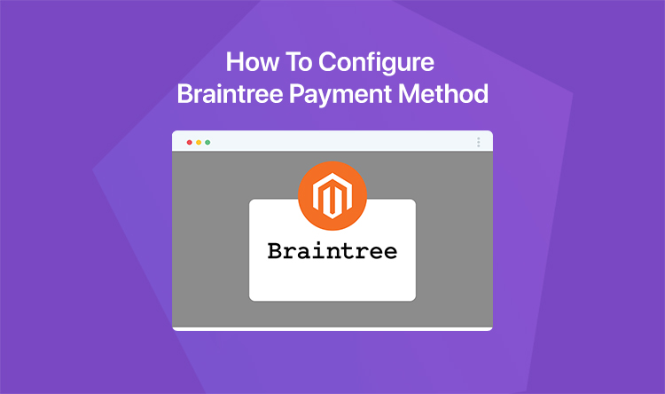 How To Configure Braintree Payment Method In Magento 2