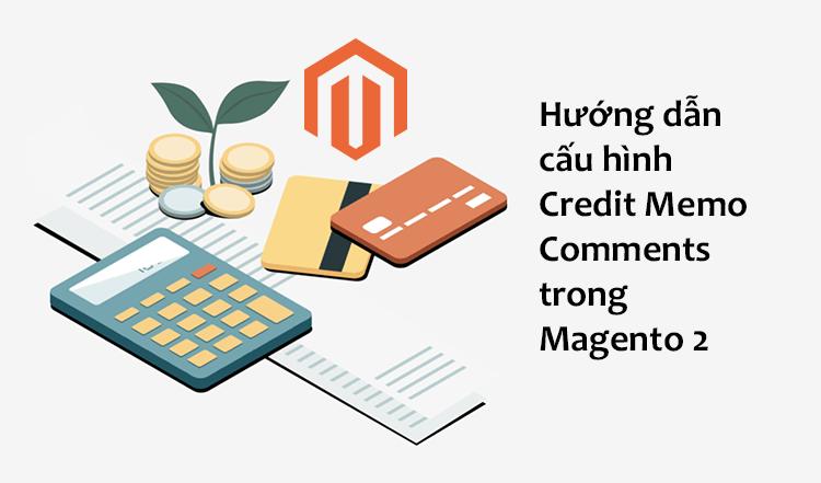 Hướng dẫn cấu hình Credit Memo Comments trong Magento 2