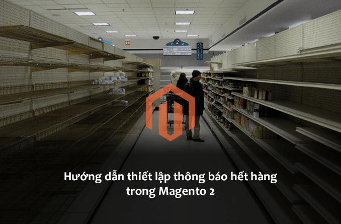 Hướng dẫn thiết lập thông báo hết hàng trong Magento 2