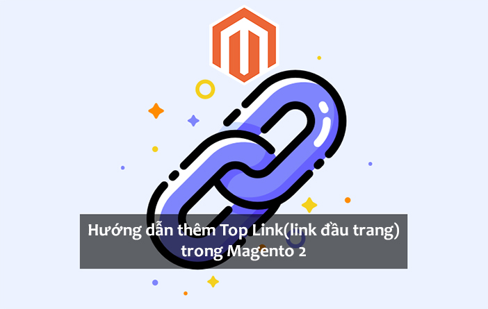 Hướng dẫn cách thêm top link trong Magento 2
