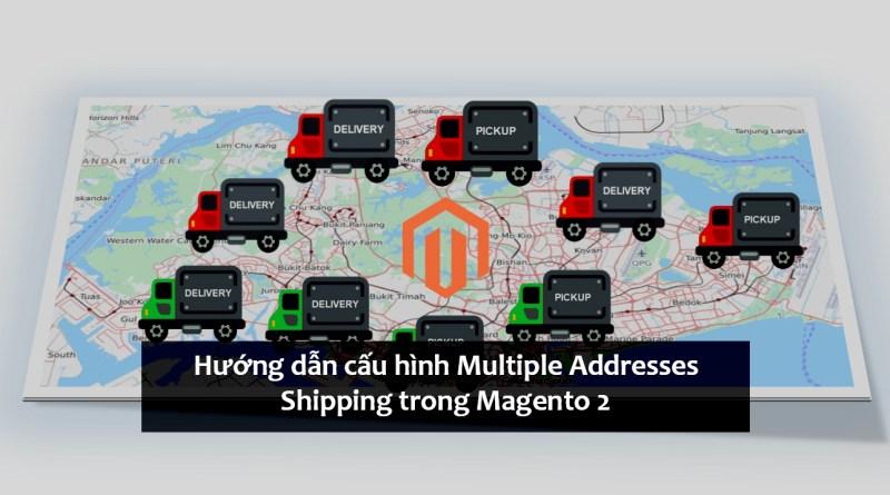 Hướng dẫn cấu hình Multiple Addresses Shipping trong Magento 2