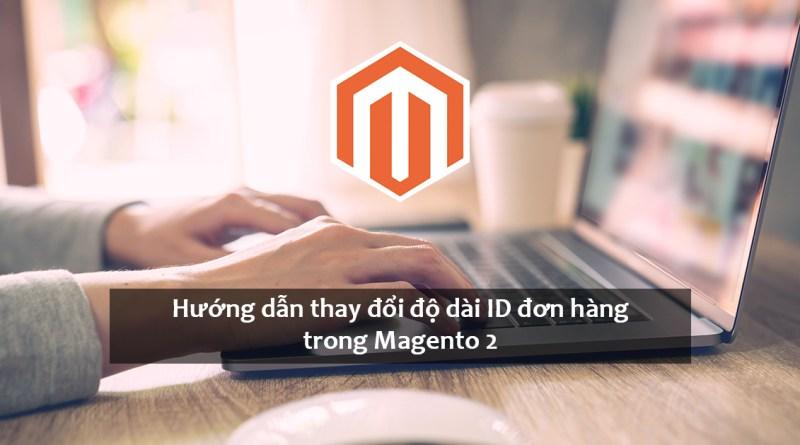 Hướng dẫn thay đổi độ dài ID đơn hàng trong Magento 2