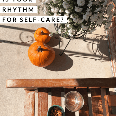 What is your rhythm for self-care?