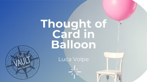 The Vault - Thought of Card in Balloon by Luca Volpe - Download