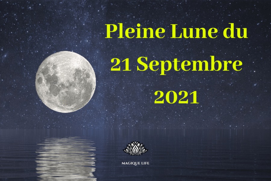 Pleine Lune du 21 septembre 2021 – Bonne Nouvelle | Magique Life, pour une  vie magique...
